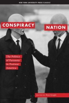 Conspiracy Nation : The Politics of Paranoia in Postwar America, Paperback / softback Book