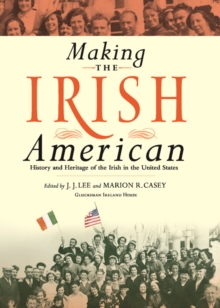 Making the Irish American : History and Heritage of the Irish in the United States, Paperback / softback Book