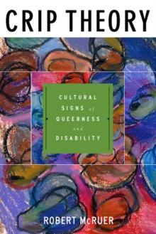 Crip Theory : Cultural Signs of Queerness and Disability, Paperback Book
