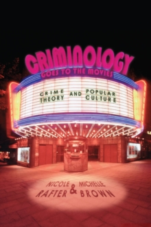 Criminology Goes to the Movies : Crime Theory and Popular Culture, Paperback Book