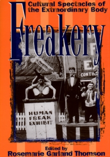 Freakery : Cultural Spectacles of the Extraordinary Body, Paperback Book