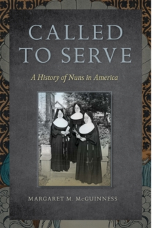 Called to Serve : A History of Nuns in America, Paperback Book