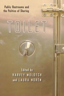 Toilet : Public Restrooms and the Politics of Sharing, Paperback Book