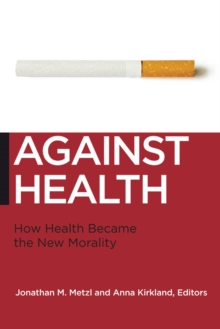 Against Health : How Health Became the New Morality, Paperback / softback Book