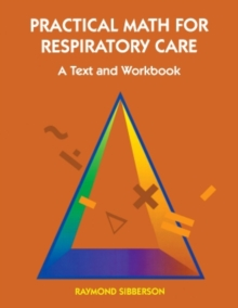 Practical Math For Respiratory Care : A Text and Workbook, Paperback / softback Book