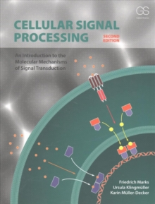 Cellular Signal Processing : An Introduction to the Molecular Mechanisms of Signal Transduction, Paperback / softback Book