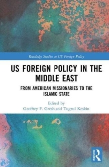 US Foreign Policy in the Middle East : From American Missionaries to the Islamic State, Hardback Book