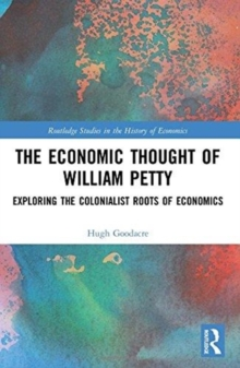 The Economic Thought of William Petty : Exploring the Colonialist Roots of Economics, Hardback Book