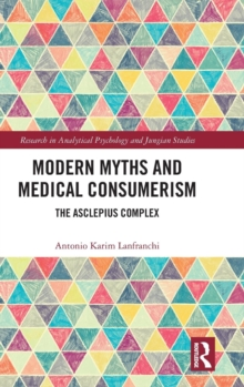 Modern Myths and Medical Consumerism : The Asclepius Complex, Hardback Book