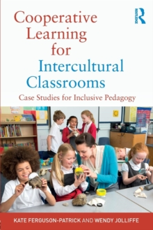 Cooperative Learning for Intercultural Classrooms : Case Studies for Inclusive Pedagogy, Paperback Book
