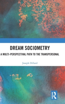 Dream Sociometry : A Multi-Perspectival Path to the Transpersonal, Hardback Book