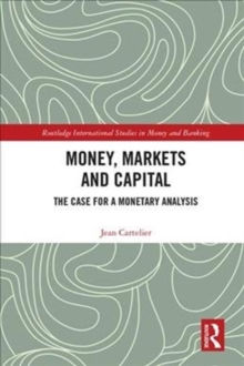 Money, Markets and Capital : The Case for a Monetary Analysis, Hardback Book