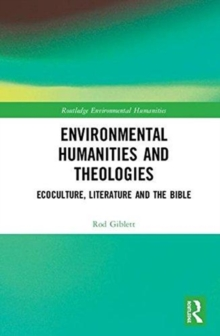 Environmental Humanities and Theologies : Ecoculture, Literature and the Bible, Hardback Book