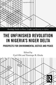 The Unfinished Revolution in Nigeria's Niger Delta : Prospects for Environmental Justice and Peace, Hardback Book