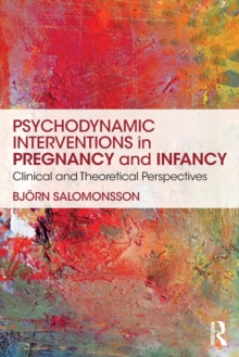 Psychodynamic Interventions in Pregnancy and Infancy : Clinical and Theoretical Perspectives, Paperback Book
