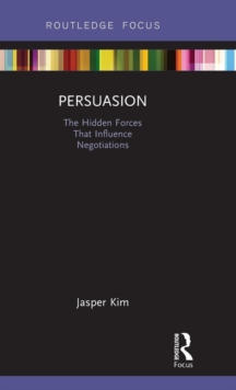 Persuasion : The Hidden Forces That Influence Negotiations, Hardback Book