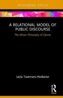 A Relational Model of Public Discourse : The African Philosophy of Ubuntu, Hardback Book