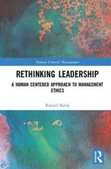 Rethinking Leadership : A Human Centered Approach to Management Ethics, Hardback Book