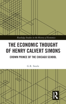 The Economic Thought of Henry Calvert Simons : Crown Prince of the Chicago School, Hardback Book