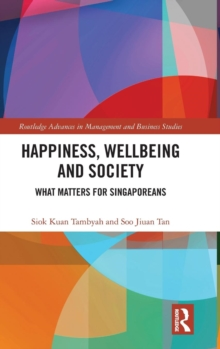 Happiness, Wellbeing and Society : What Matters for Singaporeans, Hardback Book