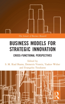 Business Models for Strategic Innovation : Cross-Functional Perspectives, Hardback Book
