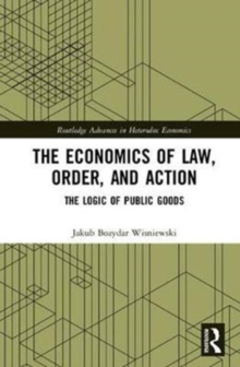 The Economics of Law, Order, and Action : The Logic of Public Goods, Hardback Book