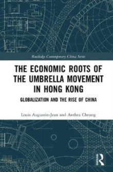 The Economic Roots of the Umbrella Movement in Hong Kong : Globalization and the Rise of China, Hardback Book