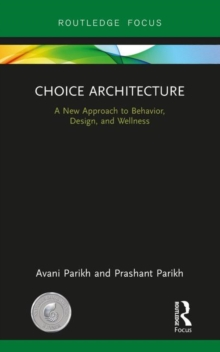 Choice Architecture : A new approach to behavior, design, and wellness, Hardback Book