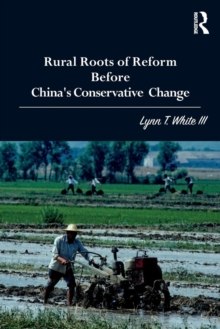Rural Roots of Reform Before China's Conservative Change, Paperback / softback Book