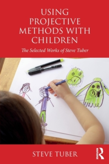 Using Projective Methods with Children : The Selected Works of Steve Tuber, Paperback Book