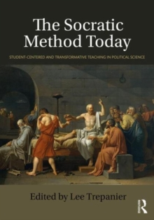 The Socratic Method Today : Student-Centered and Transformative Teaching in Political Science, Paperback Book