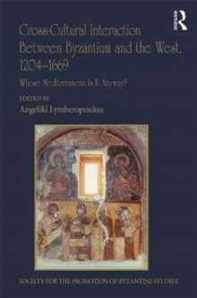 Cross-Cultural Interaction Between Byzantium and the West, 1204-1669 : Whose Mediterranean Is It Anyway?, Hardback Book