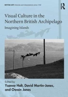 Visual Culture in the Northern British Archipelago : Imagining Islands, Hardback Book