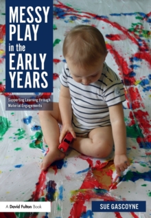 Messy Play in the Early Years : Supporting Learning through Material Engagements, Paperback / softback Book