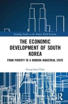 The Economic Development of South Korea : From Poverty to a Modern Industrial State, Hardback Book