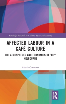 Affected Labour in a Cafe Culture : The Atmospheres and Economics of 'Hip' Melbourne, Hardback Book
