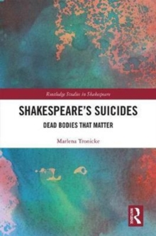 Shakespeare's Suicides : Dead Bodies That Matter, Hardback Book