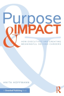 Purpose & Impact : How Executives are Creating Meaningful Second Careers, Paperback Book