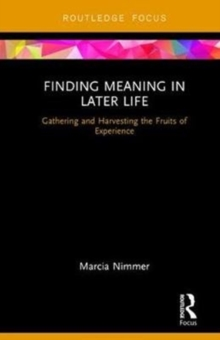 Finding Meaning in Later Life : Gathering and Harvesting the Fruits of Women's Experience, Hardback Book