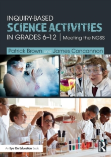 Inquiry-Based Science Activities in Grades 6-12 : Meeting the NGSS, Paperback Book