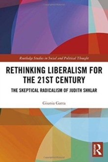 Rethinking Liberalism for the 21st Century : The Skeptical Radicalism of Judith Shklar, Hardback Book