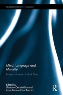 Mind, Language and Morality : Essays in Honor of Mark Platts, Hardback Book