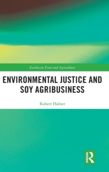 Environmental Justice and Soy Agribusiness, Hardback Book