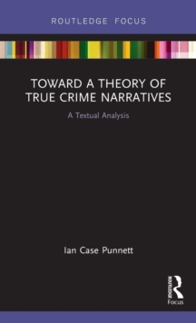 Toward a Theory of True Crime Narratives : A Textual Analysis, Hardback Book