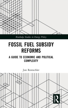 Fossil Fuel Subsidy Reforms : A Guide to Economic and Political Complexity, Hardback Book