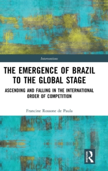 The Emergence of Brazil to the Global Stage : Ascending and Falling in the International Order of Competition, Hardback Book