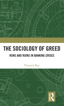 The Sociology of Greed : Runs and Ruins in Banking Crises, Hardback Book