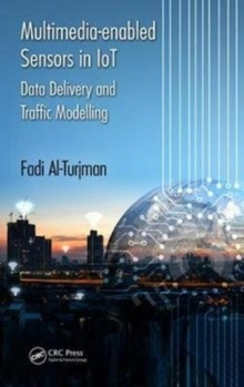 Multimedia-enabled Sensors in IoT : Data Delivery and Traffic Modelling, Hardback Book