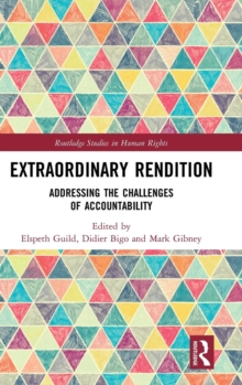 Extraordinary Rendition : Addressing the Challenges of Accountability, Hardback Book