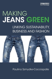 Making Jeans Green : Linking Sustainability, Business and Fashion, Paperback / softback Book